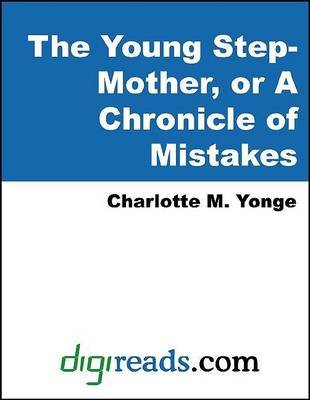 The Young Step-Mother, or a Chronicle of Mistakes (Electronic book text): Charlotte Mary Yonge