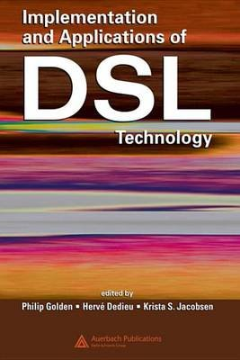 Implementation and Applications of DSL Technology (Electronic book text): Philip Golden, Herve Dedieu, Krista S. Jacobsen