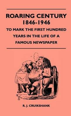 Roaring Century 1846-1946 - To Mark The First Hundred Years In The Life Of A Famous Newspaper (Hardcover): R. J. Cruikshank