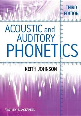 Acoustic and Auditory Phonetics 3E (Electronic book text, 3rd Revised edition): Johnson
