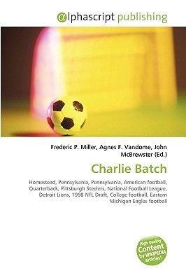 Charlie Batch (Paperback): Frederic P. Miller, Agnes F. Vandome, John McBrewster