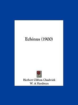Echinus (1900) (Hardcover): Herbert Clifton Chadwick
