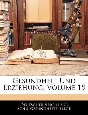 Gesundheit Und Erziehung, Volume 15 (German, Large print, Paperback, large type edition): Deutscher Verein...