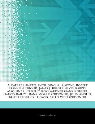 Articles on Alcatraz Inmates, Including - Al Capone, Robert Franklin Stroud, James J. Bulger, Alvin Karpis, Machine Gun Kelly,...