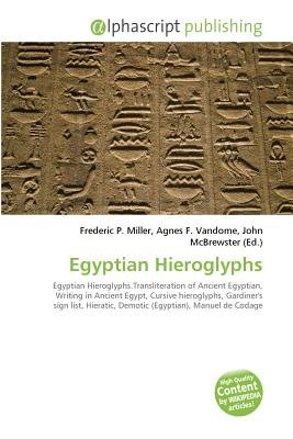 Egyptian Hieroglyphs (Paperback): Frederic P. Miller, Vandome Agnes F., McBrewster John