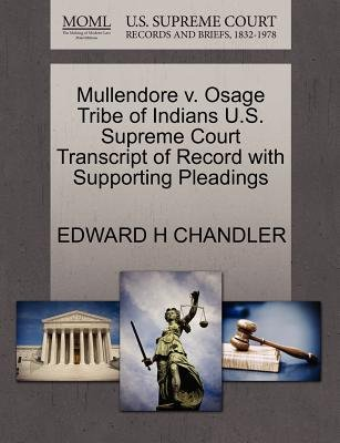 Mullendore V. Osage Tribe of Indians U.S. Supreme Court Transcript of Record with Supporting Pleadings (Paperback): Edward H...