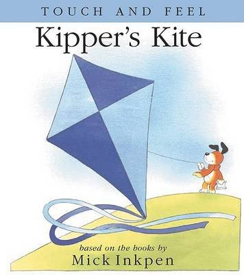 Kipper's Kite - [Touch and Feel] (Board book): Mick Inkpen