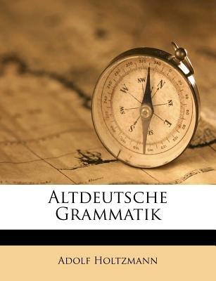 Altdeutsche Grammatik. Erster Band. Erste Abtheilung. (English, German, Paperback): Adolf Holtzmann
