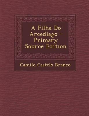 A Filha Do Arcediago (English, Italian, Paperback, Primary Source ed.): Camilo Castelo Branco