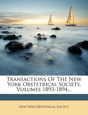 Transactions of the New York Obstetrical Society, Volumes 1893-1894... (Paperback):