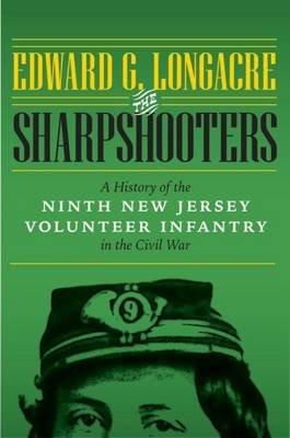 The Sharpshooters - A History of the Ninth New Jersey Volunteer Infantry in the Civil War (Hardcover): Edward G. Longacre