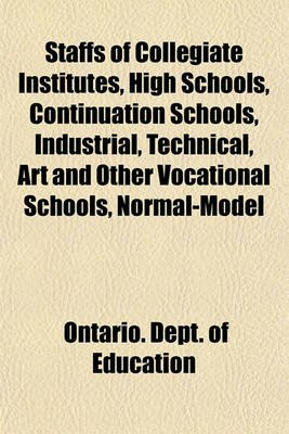 Staffs of Collegiate Institutes, High Schools, Continuation Schools, Industrial, Technical, Art and Other Vocational Schools,...