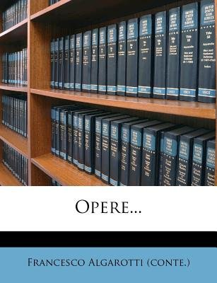 Opere... (English, Italian, Paperback): Francesco Algarotti (Conte)
