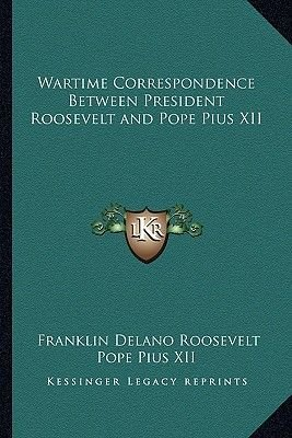 Wartime Correspondence Between President Roosevelt and Pope Pius XII (Paperback): Franklin D. Roosevelt, Pope Pius XII