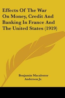 Effects of the War on Money, Credit and Banking in France and the United States (1919) (Paperback): Benjamin Macalester Anderson