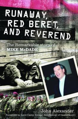 Runaway, Red Beret, and Reverend - The Remarkable Story of Mike MCDade (Paperback): John Alexander