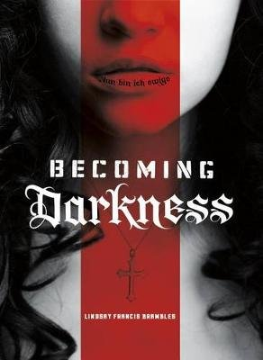 Becoming Darkness (Hardcover): Lindsay Francis Brambles