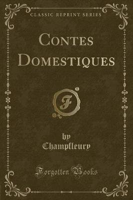 Contes Domestiques (Classic Reprint) (French, Paperback): Champfleury Champfleury