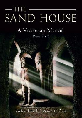 The Sand House - A Victorian Marvel Revisited (Paperback, 2nd): Richard Bell, Peter Tuffrey