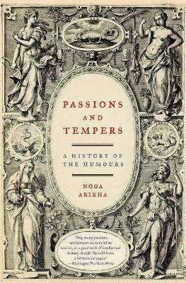 Passions and Tempers - A History of the Humours (Paperback): Noga Arikha