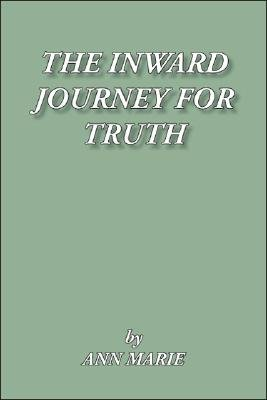 The Inward Journey for Truth (Paperback): Marie Ann