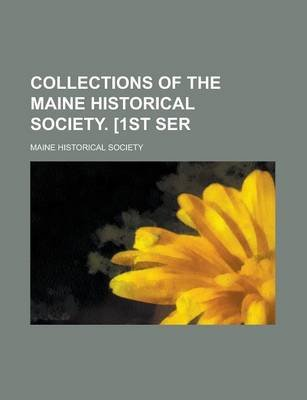 Collections of the Maine Historical Society. 1st Ser (Paperback): Maine Historical Society