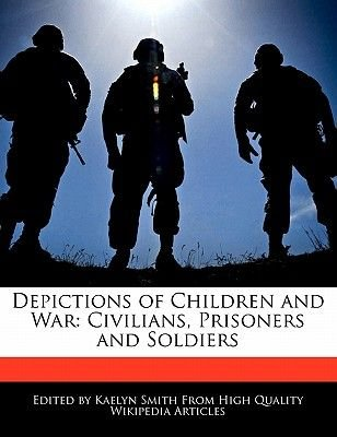 Depictions of Children and War - Civilians, Prisoners and Soldiers (Paperback): Kaelyn Smith