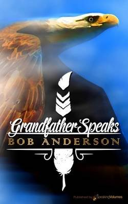 Grandfather Speaks (Paperback): Bob Anderson