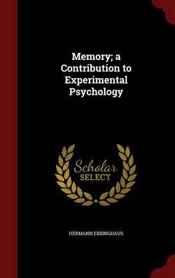 Memory; A Contribution to Experimental Psychology (Hardcover): Hermann Ebbinghaus