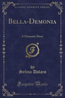 Bella-Demonia - A Dramatic Story (Classic Reprint) (Paperback): Selina Dolaro