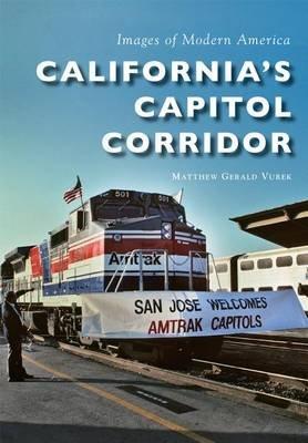 California S Capitol Corridor (Paperback): Matthew Gerald Vurek