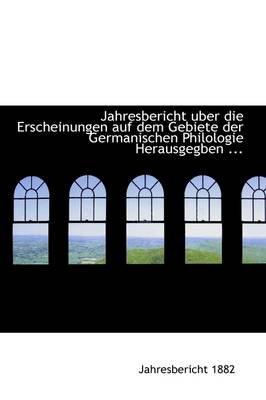 Jahresbericht Uber Die Erscheinungen Auf Dem Gebiete Der Germanischen Philologie Herausgegben ... (Hardcover): Jahresbericht...