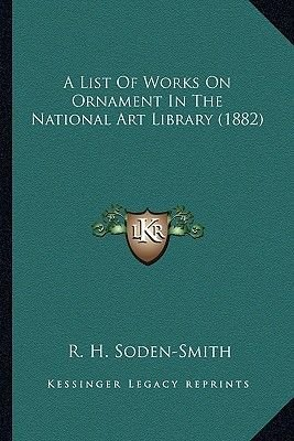 A List of Works on Ornament in the National Art Library (1882) (Paperback): R. H. Soden-Smith