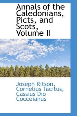 Annals of the Caledonians, Picts, and Scots, Volume II (Paperback): Joseph Ritson