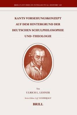 Kants Vorsehungskonzept Auf Dem Hintergrund Der Deutschen Schulphilosophie Und -Theologie (German, Electronic book text): U L...