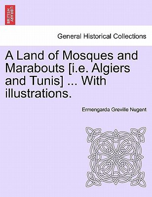 A Land of Mosques and Marabouts [I.E. Algiers and Tunis] ... with Illustrations. (Paperback): Ermengarda Greville- Nugent