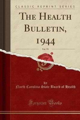 The Health Bulletin, 1944, Vol. 59 (Classic Reprint) (Paperback): North Carolina State Board of Health