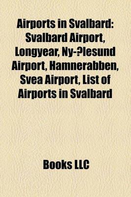 Airports in Svalbard - Svalbard Airport, Longyear, NY-Alesund Airport, Hamnerabben, Svea Airport, List of Airports in Svalbard...