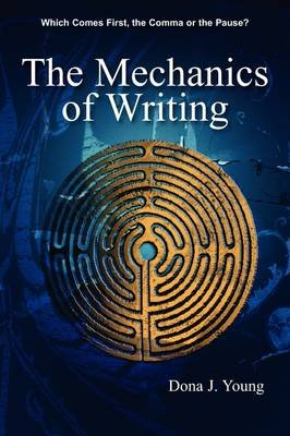 The Mechanics of Writing (Paperback): Dona J Young