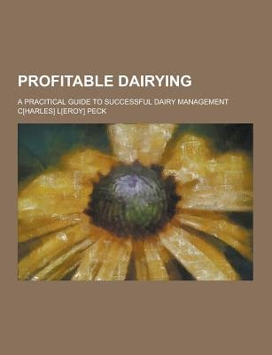 Profitable Dairying; A Pracitical Guide to Successful Dairy Management (Paperback): C. L. Peck