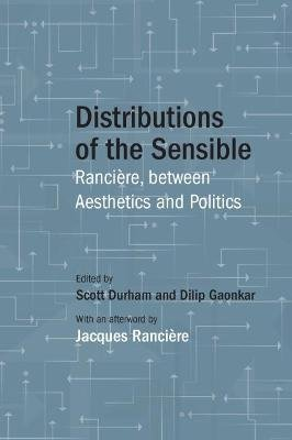 Distributions of the Sensible - Ranciere, between Aesthetics and Politics (Paperback): Scott Durham, Dilip Gaonkar