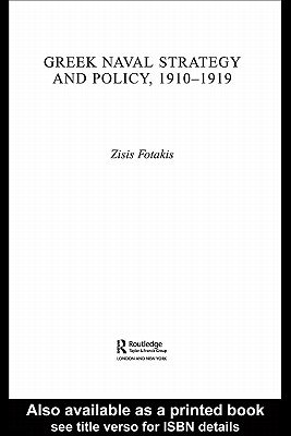 Greek Naval Strategy and Policy 1910-1919 (Electronic book text): Zisis Fotakis