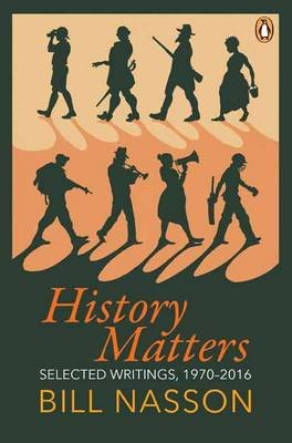 History Matters - Selected Writings, 1970-2016 (Hardcover): Bill Nasson