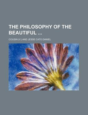 The Philosophy of the Beautiful (Paperback): Victor Cousin, Cousin