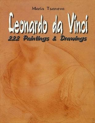 Leonardo da Vinci: 222 Paintings & Drawings (Electronic book text): Maria Tsaneva