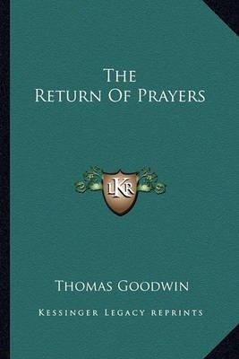 The Return of Prayers (Paperback): Thomas Goodwin