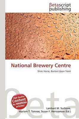 National Brewery Centre (Paperback): Lambert M. Surhone, Mariam T. Tennoe, Susan F. Henssonow
