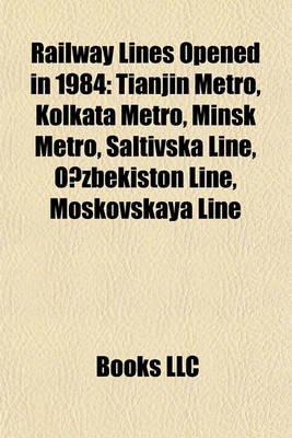 Railway Lines Opened in 1984 - Tianjin Metro, Kolkata Metro, Minsk Metro, Saltivska Line, O Zbekiston Line, Moskovskaya Line...