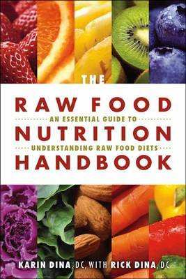 The Raw Food Nutrition Handbook - An Essential Guide to Understanding Raw Food Diets (Paperback): Karin Dina, Rick Dina