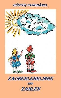 Zauberlehrlinge Und Zahlen (German, Paperback): Gnter Fanghnel, Gunter Fanghanel